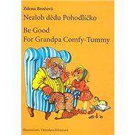 Nezlob dědu Pohodlíčko Be Good For Grandpa Comfy - Tummy: česko - anglický zrcadlový text - Kniha