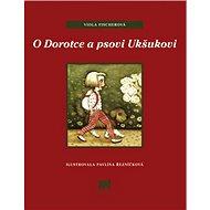 O Dorotce a psovi Ukšukovi - Kniha