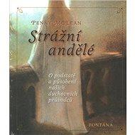 Strážní andělé: O podstatě a působení našich duchovních vůdců - Kniha