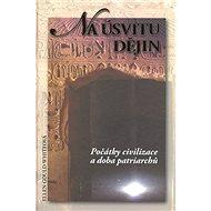 Na úsvitu dějin: Počátky civilizace a doba patriarchů - Kniha