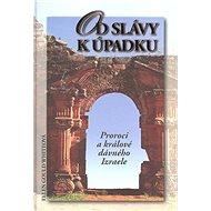Od slávy k úpadku: Proroci a králové dávného Izraele - Kniha