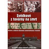 Svědkové z továrny na smrt: Historie a svědectví židovského sonderkommanda v Osvětimi - Kniha