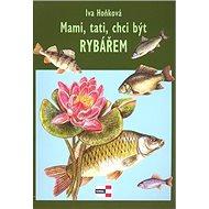 Mami, tati, chci být rybářem - Kniha