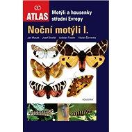 Atlas Noční motýli I.: Motýli a housenky střední Evropy - Kniha