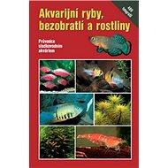 Akvarijní ryby, bezobratlí a rostliny - Kniha