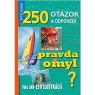 250 otázok a odpovedí. Pravda či omyl?: 8-12 rokov - Kniha