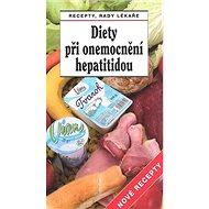 Diety při onemocnění hepatitidou Nové recepty - Kniha