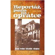 Reportáž, psaná na oprátce: První vydání faksimile rukopisu - Kniha