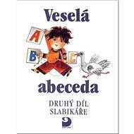 Veselá abeceda: druhý díl slabikáře - Kniha