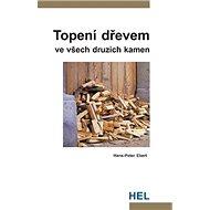 Topení dřevem: ve všech druzích kamen - Kniha