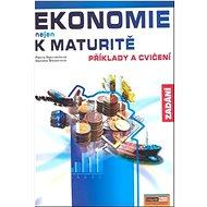 Ekonomie nejen k maturitě Příklady a cvičení  Zadání - Kniha