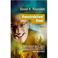 Konstruktivní život: Zbavte se plachosti, deprese, strachu, stresu, zármutku a chronické bolesti. - Kniha