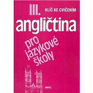 Angličtina pro jazykové školy III.: Klíč ke cvičením - Kniha