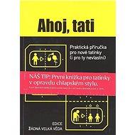 Ahoj, tati: Praktická příručka pro nové tatínky (i pro ty nevlastní) - Kniha