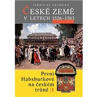 České země v letech 1526 - 1583: První Habsburkové na českém trůně I.