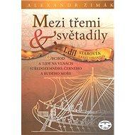 Mezi třemi světadíly I.díl Starověk a raný středověk: Obchod a lidé na vlnách Středozemního, Černého - Kniha