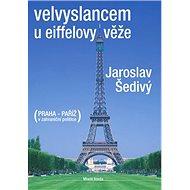 Velvyslancem u eiffelovy věže: Praha - Paříž v zahraniční politice - Kniha