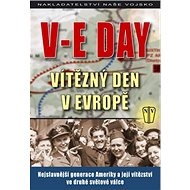 V-E Day Vítězný den v Evropě: Nejslavnější generace Ameriky a její vítězství ve druhé světové válce - Kniha