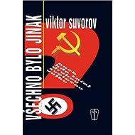 Všechno bylo jinak: aneb kdo začal druhou světovou válku - Kniha
