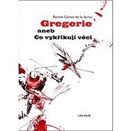 Gregerie aneb Co vykřikují věci - Kniha