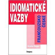 Francouzsko-české idiomatické vazby: cvičebnice - Kniha