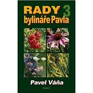 Rady bylináře Pavla 3: Léčivé rostliny od A do Z - Kniha