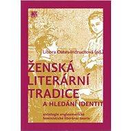 Ženská literární tradice a hledání identit: Antologie angloamerické fe - Kniha