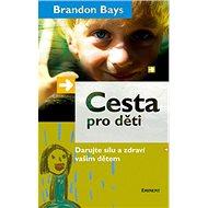 Cesta pro děti: Darujte sílu a zdraví vašim dětem - Kniha