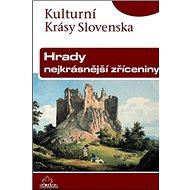Hrady nejkrásnější zříceniny: Kulturní krásy Slovenska - Kniha