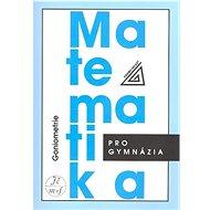 Matematika pro gymnázia Goniometrie - Kniha