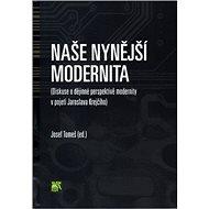 Naše nynější modernita: Diskuse o dějinné perspektivě modernity v pojetí J. Krejčího - Kniha