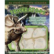 Triceratops: Vykopej kosti, sestav si kostru Triceratopse a vyřeš záhadu! - Kniha
