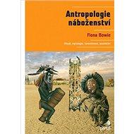 Antropologie náboženství: Rituál, mytologie, šamanismus, poutnictví
