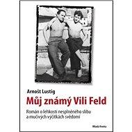 Můj známý Vili Feld: Román o lehkosti nesplněného slibu a mučivých výčitkách svědomí