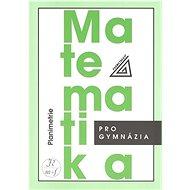 Matematika pro gymnázia Planimetrie - Kniha