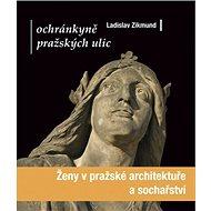 Ochránkyně pražských ulic: Ženy v pražské architektuře a sochařství - Kniha