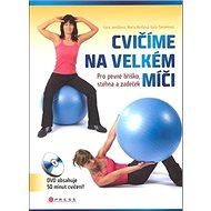 Cvičíme na velkém míči: Pro pevné bříško, stehna a zadeček