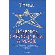 Učebnice čarodějnictví a magie: Staré rituály a tradice Wicca v praxi - Kniha
