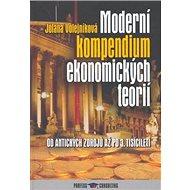 Moderní kompendium ekonomických teorií: Od antických zdrojů po 3. tisíciletí. - Kniha