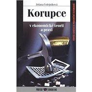 Korupce: v ekonomické teorii a praxi - Kniha