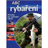 ABC rybaření: Praktická příručka pro rybáře - Kniha