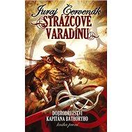 Strážcové Varadínu: Dobrodružství kapitána Báthoryho, kniha první - Kniha