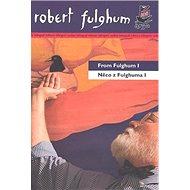 Něco z Fulghuma I/ From Fulghum I: bilingvní texty