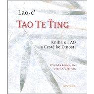 Tao Te Ťing: Kniha o TAO a Cestě ke Ctnosti - Kniha