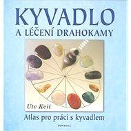 Kyvadlo a léčení drahokamy: Atlas pro práci s kyvadlem - Kniha