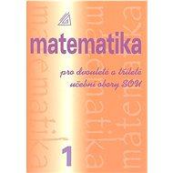 Matematika pro dvouleté a tříleté učební obory SOU 1.díl - Kniha