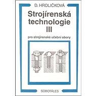 Strojírenská technologie III pro strojírenské učební obory - Kniha