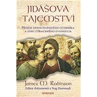 Jidášova tajemství: Příběh nepochopeného učedníka a jeho ztraceného evangelia - Kniha