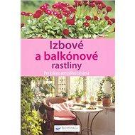 Izbové a balkónové rastliny: Pre krásnu atmosféru bývania - Kniha