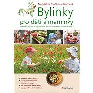 Bylinky pro děti a maminky: Praktické použití lečivých rostlin pro rodiny s dětmi od jara do zimy - Kniha